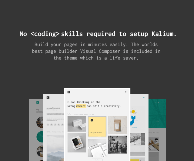 No Coding Skills Required to Setup kalium. Build your site easily in minutes.