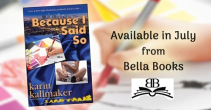 Because I Said So available July 2019 from Bella Books