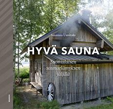 Susanna Uusitalo: Hyvä sauna. Suomalaisen saunaelämyksen jäljillä. Moreeni 2017