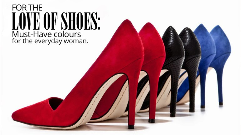 For The Love Of Shoes: Must-Have Colours