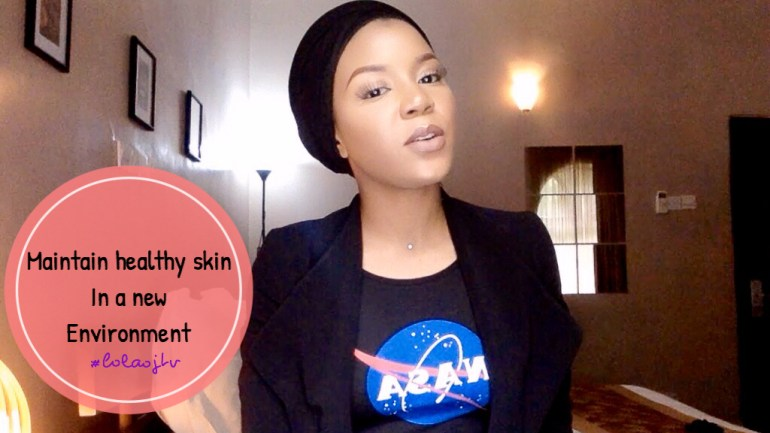 Maintaining a Healthy Skin in a New Environment – Lola OJ