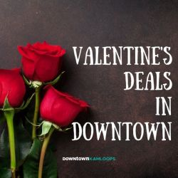 Valentine's Day Deals in Downtown Kamloops
