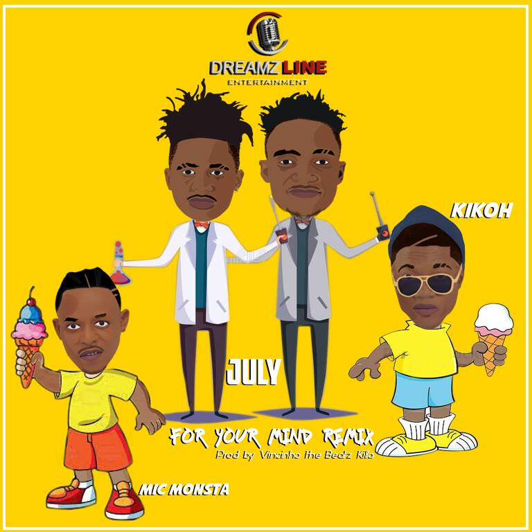 """For your mind"" remix by july ft mic monsta and kikoh."
