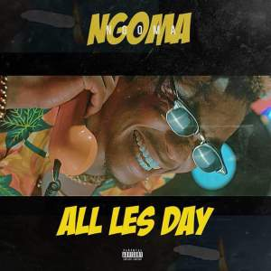 "Watch Ngoma's latest track ""All les Days""."