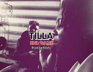 Download: Tilla Tafari – End Game (Produced By Kiloh)