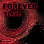 The Forever Slave