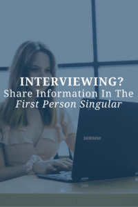 Interviewing? Share Information In the First Person Singular