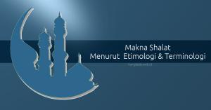 arti shalat menurut etimologi dan terminologi
