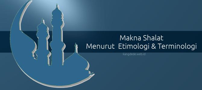 Makna Shalat Menurut Etimologi & Terminologi
