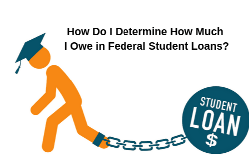 How Do I Determine How Much I Owe in Federal Student Loans?