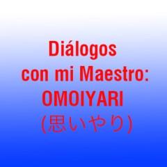 Diálogos con mi Maestro: OMOIYARI (思いやり)