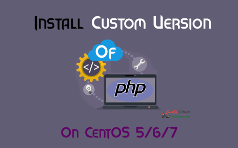 How To Install Custom PHP Version On CentOS 5/6/7 ?