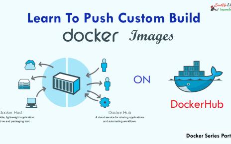Learn To Push Custom Build Docker Image on Docker HUB (Repository) - Part 5