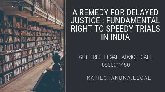 A Remedy For Delayed Justice -Fundamental Right to Speedy Trials In India