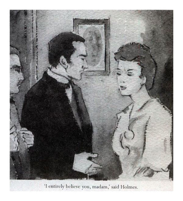 'I entirely believe you, madam,' said Holmes