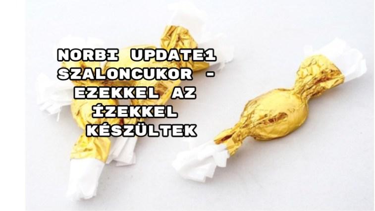 Norbi update1 szaloncukor - ezekkel az ízekkel készültek