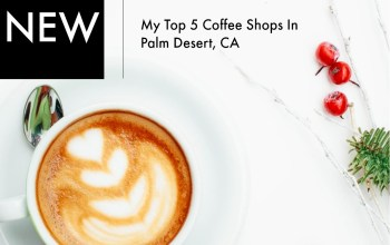 My Top Palm Desert Coffee Shops