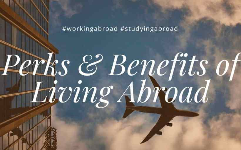 benefits of living abroad, benefits of study abroad, benefits of working abroad - 6