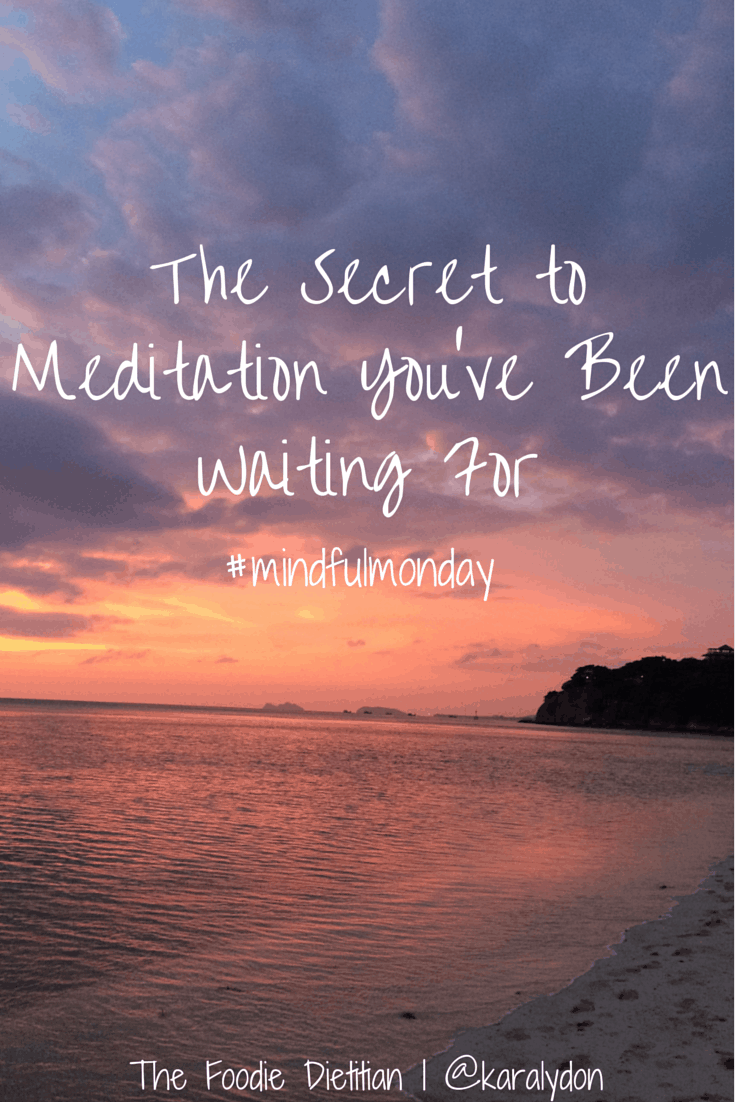 Ever struggle with meditation? This week on #mindfulmonday, I share the secret to meditation that you've been waiting for that will dramatically change your practice. | The Foodie Dietitian @karalydon