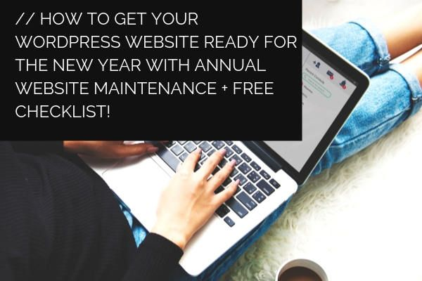 How to Get Your WordPress Website Ready for the New Year With Annual Website Maintenance + Free Checklist!