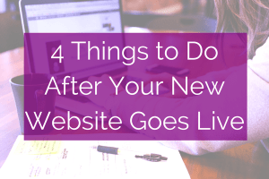 4 Things to Do After Your New Website Goes Live