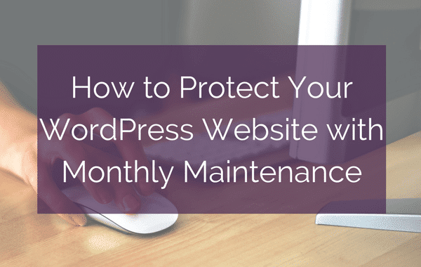 How to Protect Your WordPress Website with Monthly Maintenance