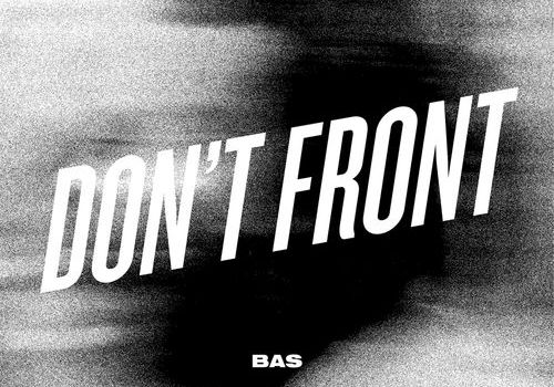 Bas Don't Front