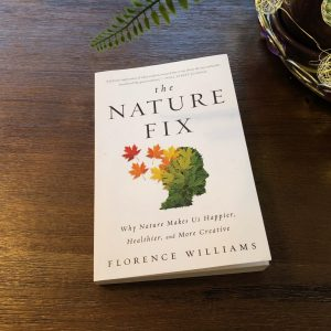 The Nature Fix Book, A Great Book About the Restorative Effects of Nature, Daily Stress ReLeaf, Karen Hugg, https://karenhugg.com/2021/03/07/book-restorative-effects-nature/, #plants #naturefix #dailystressreleaf #florencewilliams #restorativeeffects #nature #destressing #mentalhealth #books