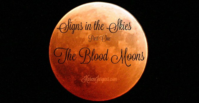 Signs in the Skies Part One: The Blood Moons by Karen Jurgens