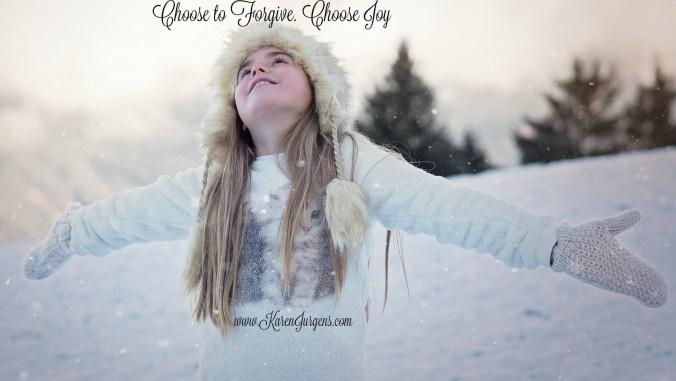 Choose to Forgive. Choose Joy by Karen Jurgens