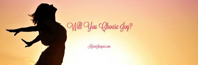 Will You Choose Joy? by Karen Jurgens
