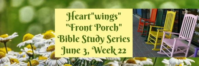 Heartwings Front Porch Bible Study Series June 3 Week 22