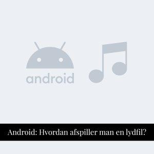 Karens Univers - Guides - Afspil lydfil på Android