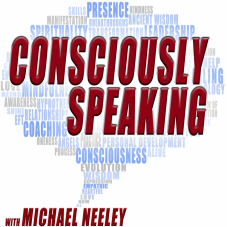 Michael Neeley Consciously Speaking
