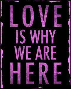 Love is why we are here picture