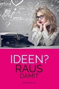 Karin Wess, erfolgreich werden,Hast du Ideen,Ideen Raus damit,Reach your Goals, Inspiration, Business Motivation