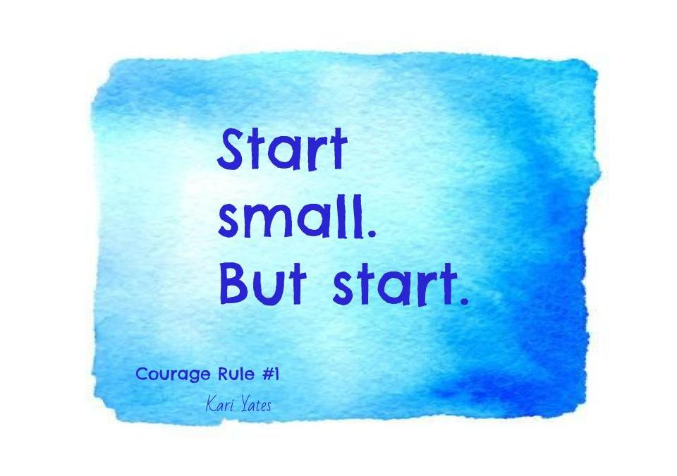 Courage Rule #1: Start small. But start.