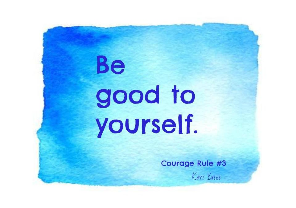 Courage Rule #3 – Be good to yourself.