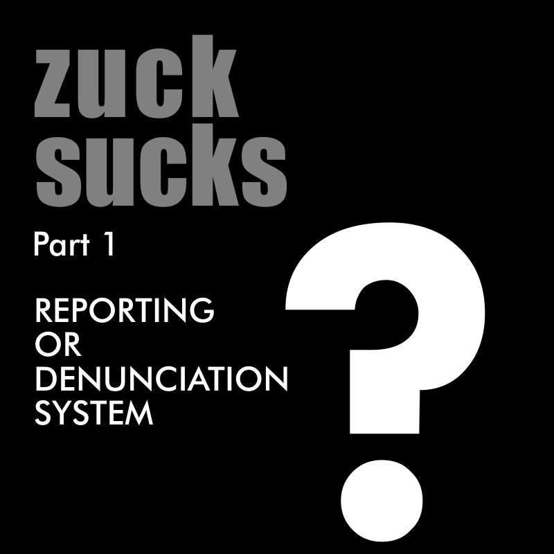 zuck_sucks_1 - reporting or denunciation system