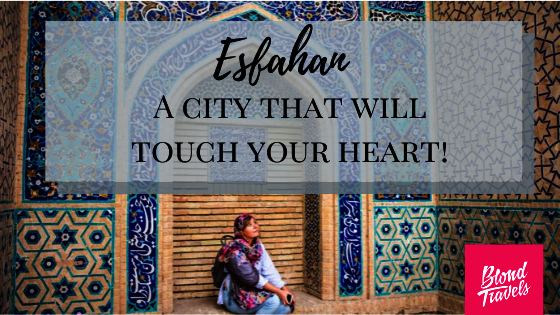 Esfahan a city that will touch your heart