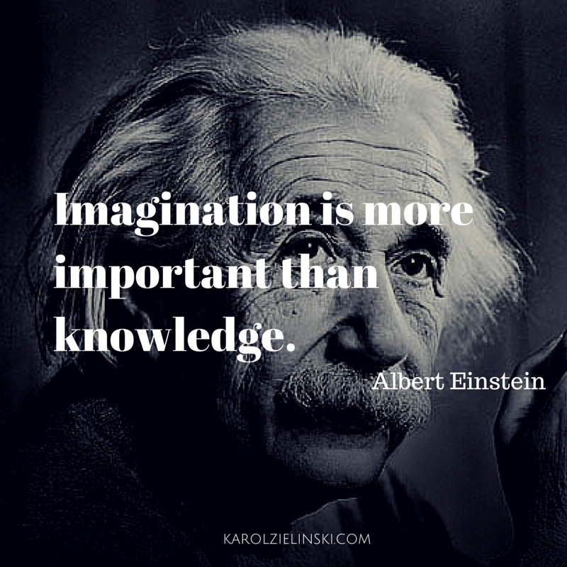 Albert Einstein: Imagination is more important than knowledge