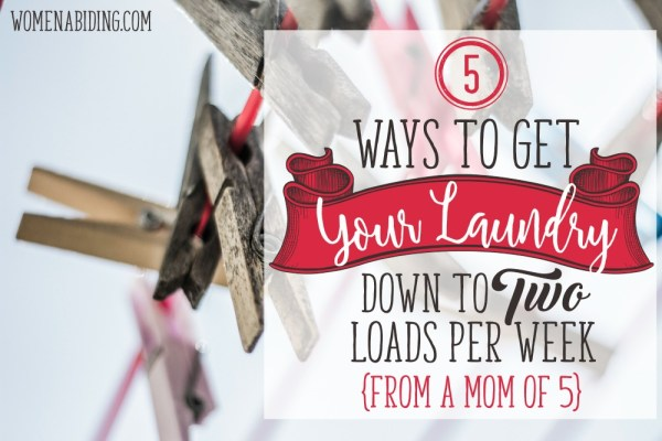 Women Abiding 5-Ways-to-Get-Your-Laundry-Down-To-two-loads-per-week