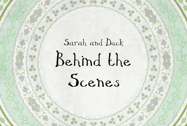 Sarah & Duck – Behind The Scenes