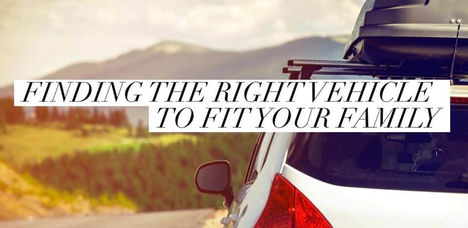 finding the right vehicle to fit your family