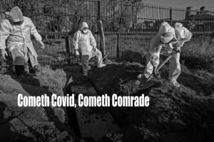 Cometh Covid, Cometh Comrade