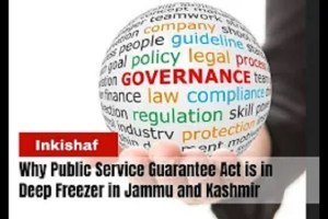 Why Public Service Guarantee Act is in Deep Freezer in Jammu & Kashmir?