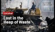 Lost in the Heap of Waste I Kashmir