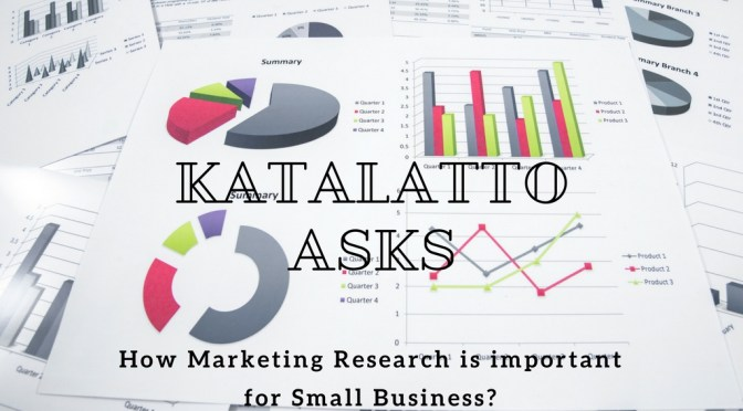 Katalatto Asks: How Marketing Research is important for Small Business?
