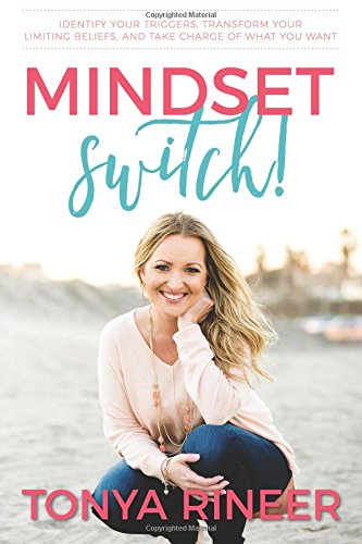 Mindset Switch: Identify Your Triggers, Transform Your Limiting Beliefs, and Take Charge of What You Want