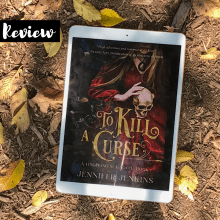 To Kill a Curse by Jennifer Jenkins Review Cover to Cover Book Blog Kat Snark covertocoverlit Book Blogger Book blog reader reading